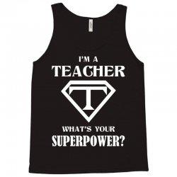 I Am A Teacher What Is Your Superpower Tank Top | Artistshot