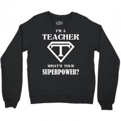 I Am A Teacher What Is Your Superpower Crewneck Sweatshirt | Artistshot