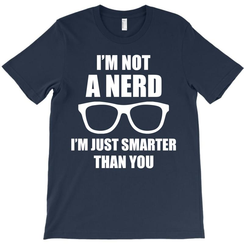 I'm Not A Nerd ... T-shirt   Artistshot