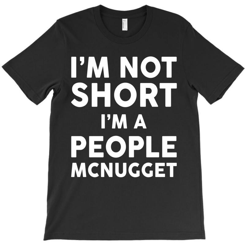 I Am Not Short I Am A People Mcnugget T-shirt | Artistshot