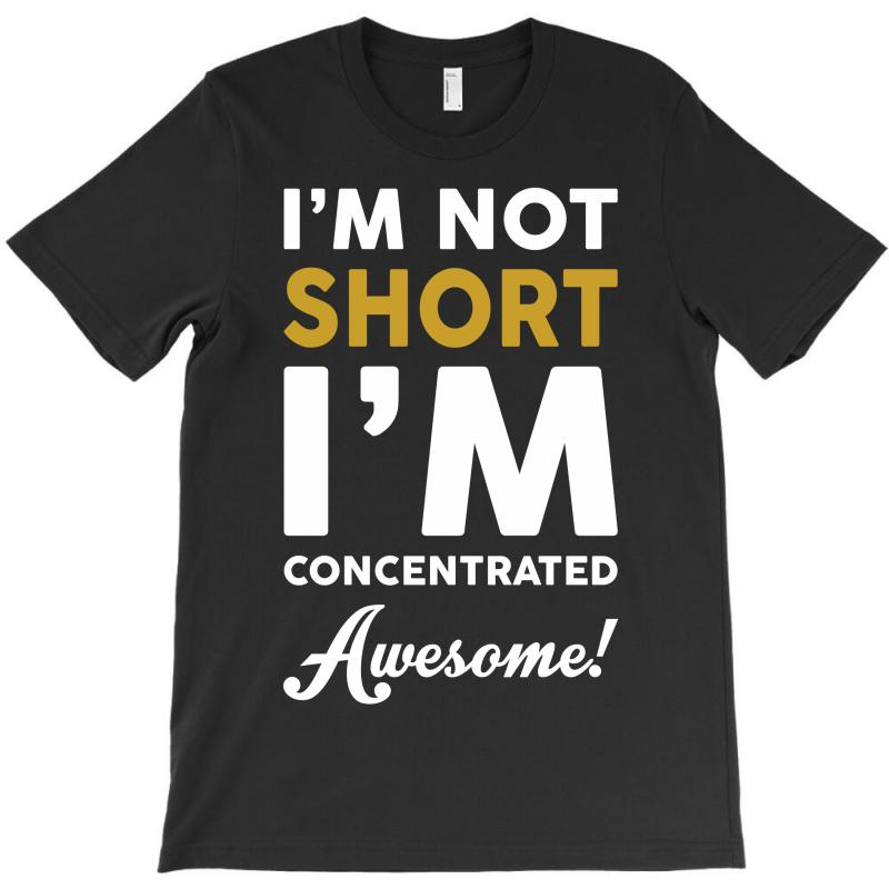 I Am Not Short I Am Concentrated Awesome T-shirt   Artistshot