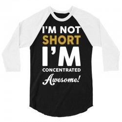 I Am Not Short I Am Concentrated Awesome 3/4 Sleeve Shirt   Artistshot