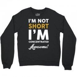 I Am Not Short I Am Concentrated Awesome Crewneck Sweatshirt   Artistshot