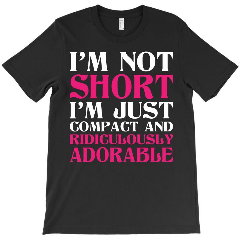 I Am Not Short I Am Just Compact T-shirt | Artistshot