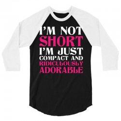 I Am Not Short I Am Just Compact 3/4 Sleeve Shirt | Artistshot