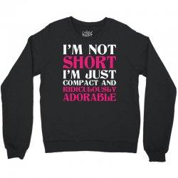 I Am Not Short I Am Just Compact Crewneck Sweatshirt | Artistshot