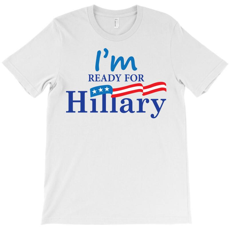 I'm Ready For Hillary T-shirt | Artistshot