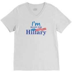 I'm Ready For Hillary V-Neck Tee | Artistshot