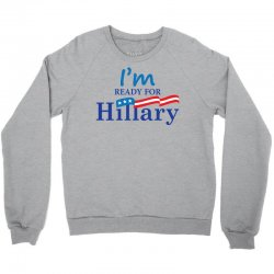 I'm Ready For Hillary Crewneck Sweatshirt | Artistshot