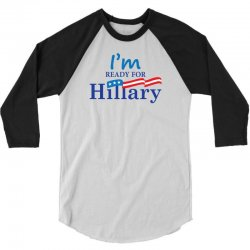 I'm Ready For Hillary 3/4 Sleeve Shirt | Artistshot