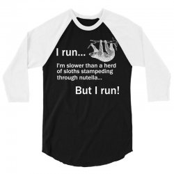 I RUN. I'm Slower Than A Herd Of Sloths Stampeding Through Nutella, Bu 3/4 Sleeve Shirt   Artistshot