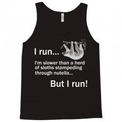 I RUN. I'm Slower Than A Herd Of Sloths Stampeding Through Nutella, Bu Tank Top   Artistshot