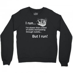 I RUN. I'm Slower Than A Herd Of Sloths Stampeding Through Nutella, Bu Crewneck Sweatshirt   Artistshot