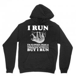 I RUN. I'm Slower Than A Herd Of Sloths Stampeding Through Nutella Unisex Hoodie   Artistshot
