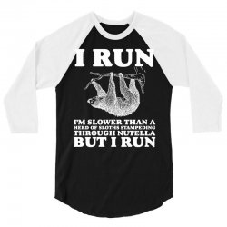 I RUN. I'm Slower Than A Herd Of Sloths Stampeding Through Nutella 3/4 Sleeve Shirt   Artistshot