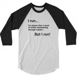 I RUN. I'm Slower Than A Herd Of Sloths Stampeding Through Nutella 3/4 Sleeve Shirt | Artistshot