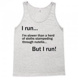 I RUN. I'm Slower Than A Herd Of Sloths Stampeding Through Nutella Tank Top | Artistshot