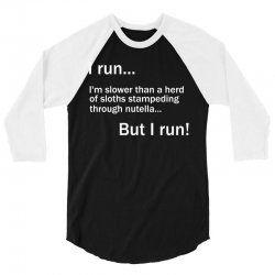 I RUN. I'm Slower Than A Herd Of Sloths Stampeding Through Nutella 3/4 Sleeve Shirt | Artistshot
