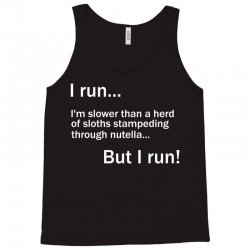 I RUN. I'm Slower Than A Herd Of Sloths Stampeding Through Nutella Tank Top | Artistshot