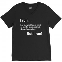 I RUN. I'm Slower Than A Herd Of Sloths Stampeding Through Nutella V-Neck Tee | Artistshot