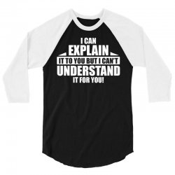I Can Explain it to You, But I Can't Understand it for You 3/4 Sleeve Shirt | Artistshot