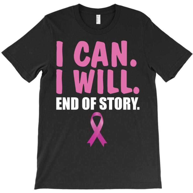 I Can. I Will. End Of Story T-shirt   Artistshot