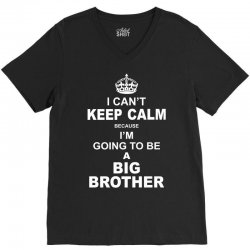 I Cant Keep Calm Because I Am Going To Be A Big Brother V-Neck Tee | Artistshot
