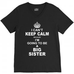I Cant Keep Calm Because I Am Going To Be A Big Sister V-Neck Tee   Artistshot