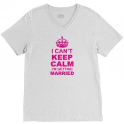 I Cant Keep Calm I Am Getting Married V-Neck Tee   Artistshot