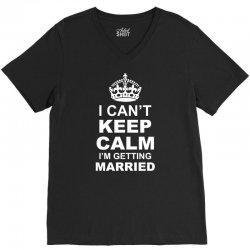 I Cant Keep Calm I Am Getting Married V-Neck Tee | Artistshot