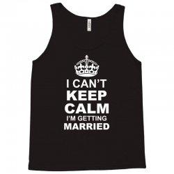 I Cant Keep Calm I Am Getting Married Tank Top | Artistshot
