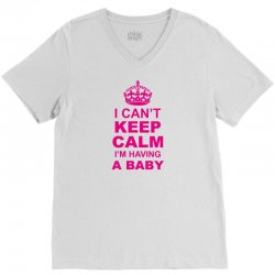 I Cant Keep Calm I Am Having A Baby V-Neck Tee | Artistshot