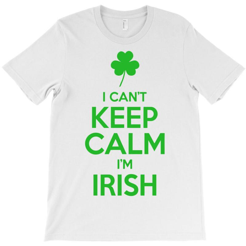 I Cant Keep Calm I Am Getting Irish T-shirt | Artistshot