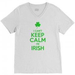 I Cant Keep Calm I Am Getting Irish V-Neck Tee | Artistshot