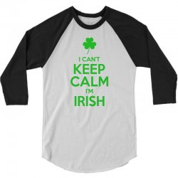 I Cant Keep Calm I Am Getting Irish 3/4 Sleeve Shirt | Artistshot