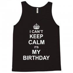 I Cant Keep Calm Its My Birthday Tank Top | Artistshot