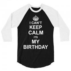 I Cant Keep Calm Its My Birthday 3/4 Sleeve Shirt | Artistshot