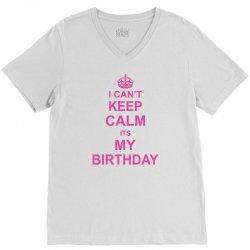 I Cant Keep Calm Its My Birthday, V-Neck Tee | Artistshot