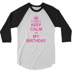 I Cant Keep Calm Its My Birthday, 3/4 Sleeve Shirt | Artistshot