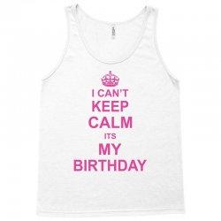 I Cant Keep Calm Its My Birthday, Tank Top | Artistshot
