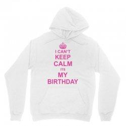 I Cant Keep Calm Its My Birthday, Unisex Hoodie | Artistshot