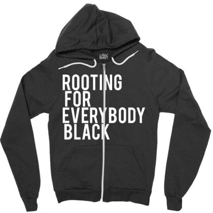 Rooting For Everybody Black Zipper Hoodie Designed By Picisan75