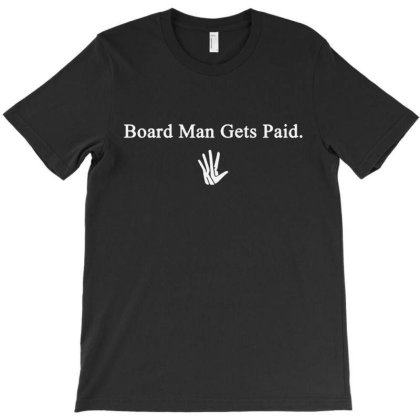 Board Man Gets Paid   White T-shirt Designed By Balqis Tees