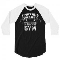 I Dont Need Therapy I Workout 3/4 Sleeve Shirt | Artistshot