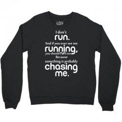 I Don't Run Crewneck Sweatshirt   Artistshot