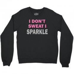 I Dont Sweat I Sparkle Crewneck Sweatshirt | Artistshot