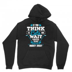 If You Think I am Cute Wait Until.... Unisex Hoodie | Artistshot