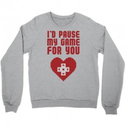 I'd Pause My Game For You Crewneck Sweatshirt | Artistshot