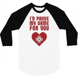 I'd Pause My Game For You 3/4 Sleeve Shirt | Artistshot