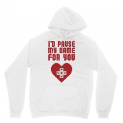 I'd Pause My Game For You Unisex Hoodie | Artistshot